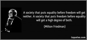 quote-a-society-that-puts-equality-before-freedom-will-get-neither-a-society-that-puts-freedom-before-milton-friedman-230159