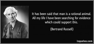 quote-it-has-been-said-that-man-is-a-rational-animal-all-my-life-i-have-been-searching-for-evidence-bertrand-russell-160361
