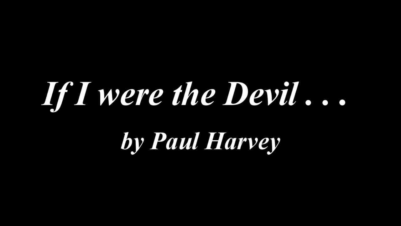 paul-harvey-if-i-were-the-devil