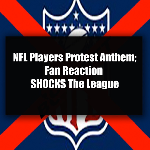 Nfl-Players-Protest-Anthem-Fan-Reaction-Shocks-The-League-10885-1